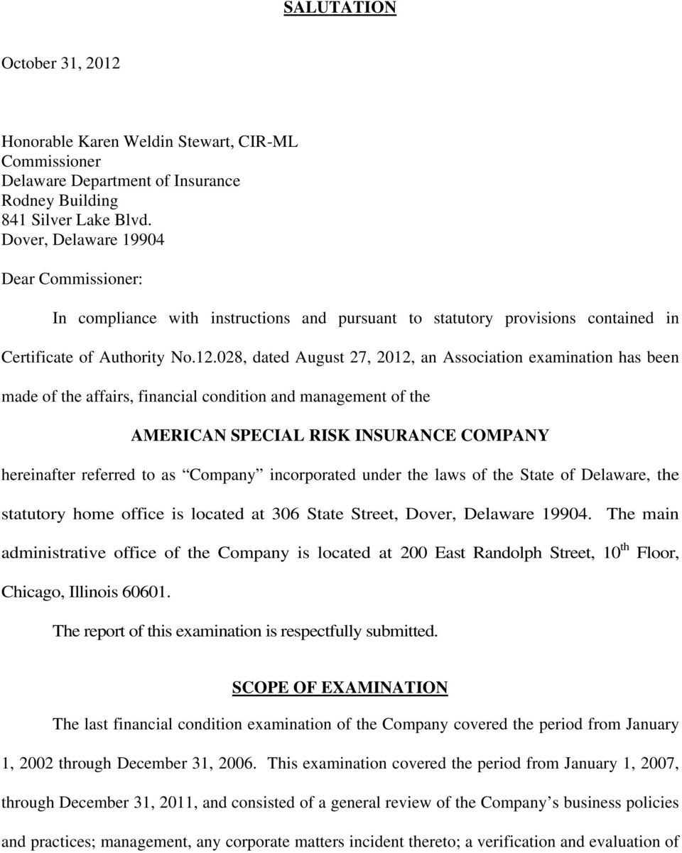 028, dated August 27, 2012, an Association examination has been made of the affairs, financial condition and management of the AMERICAN SPECIAL RISK INSURANCE COMPANY hereinafter referred to as