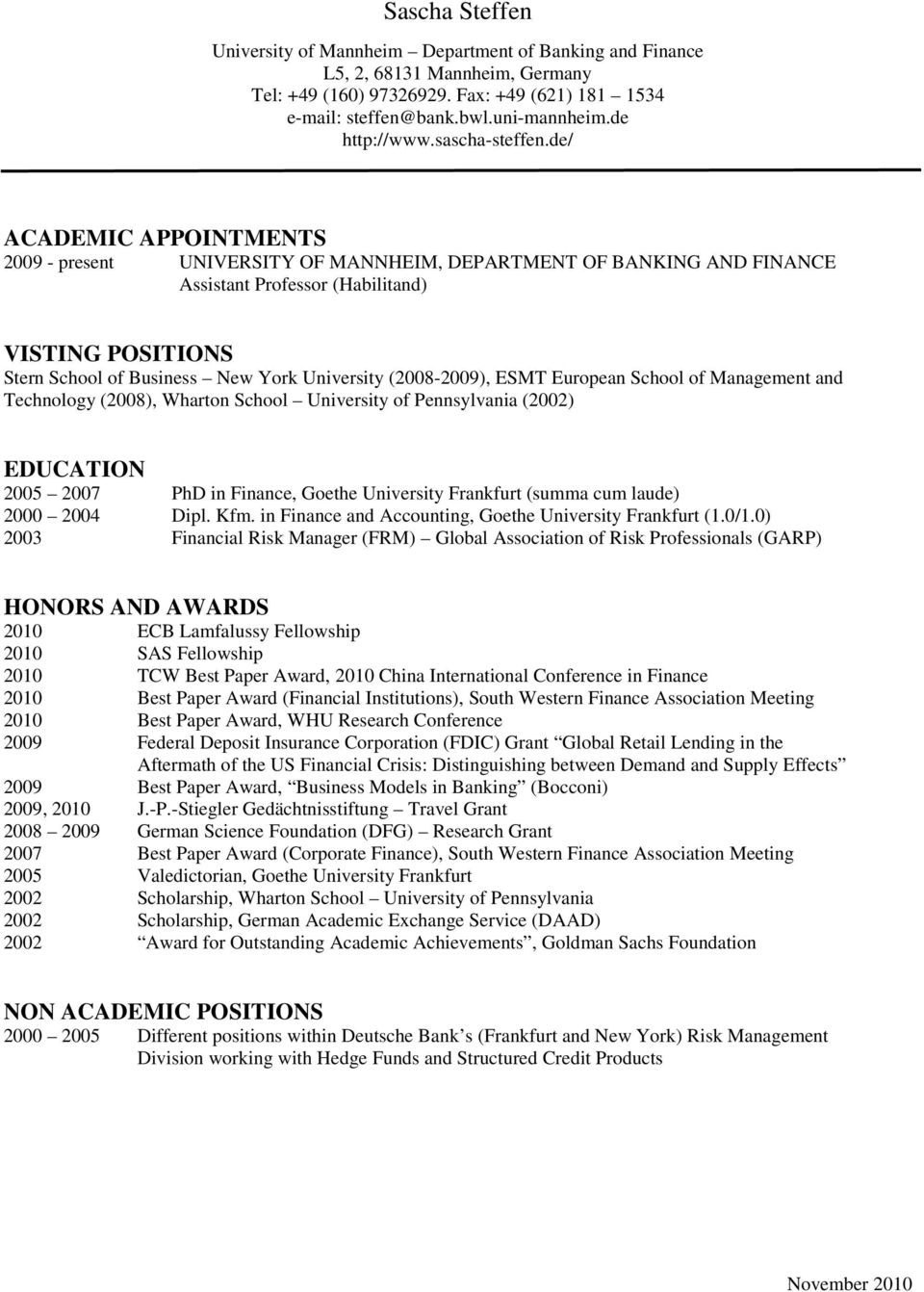 de/ ACADEMIC APPOINTMENTS 2009 - present UNIVERSITY OF MANNHEIM, DEPARTMENT OF BANKING AND FINANCE Assistant Professor (Habilitand) VISTING POSITIONS Stern School of Business New York University