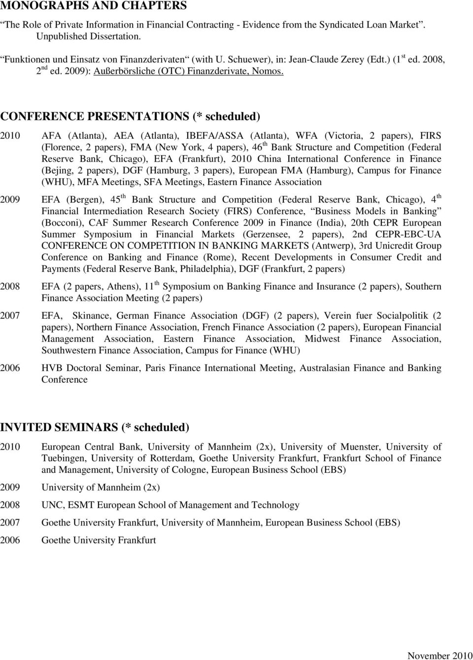 CONFERENCE PRESENTATIONS (* scheduled) 2010 AFA (Atlanta), AEA (Atlanta), IBEFA/ASSA (Atlanta), WFA (Victoria, 2 papers), FIRS (Florence, 2 papers), FMA (New York, 4 papers), 46 th Bank Structure and