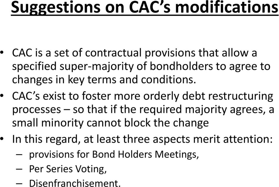 CAC s exist to foster more orderly debt restructuring processes so that if the required majority agrees, a small