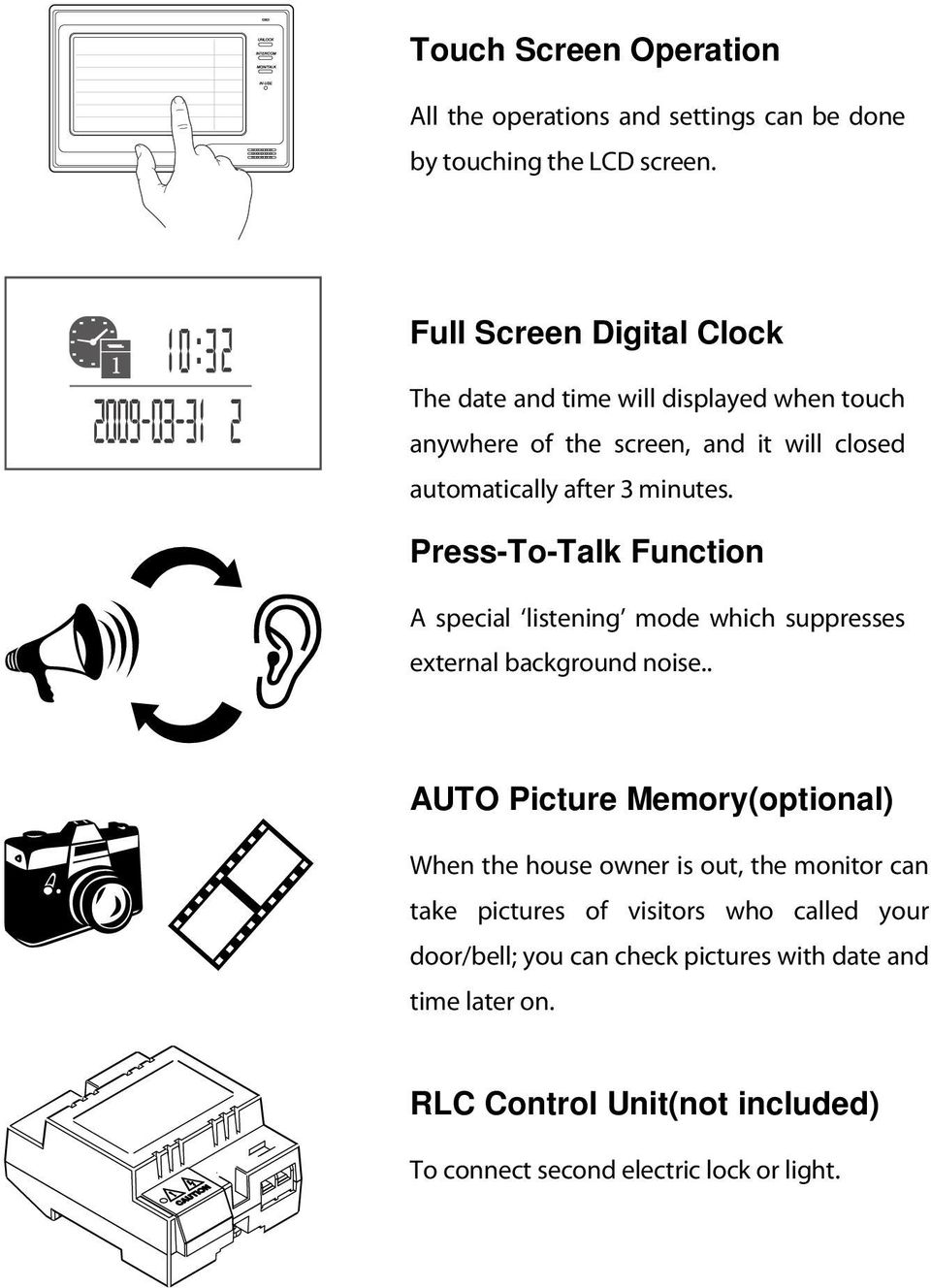 Press-To-Talk Function A special listening mode which suppresses external background noise.