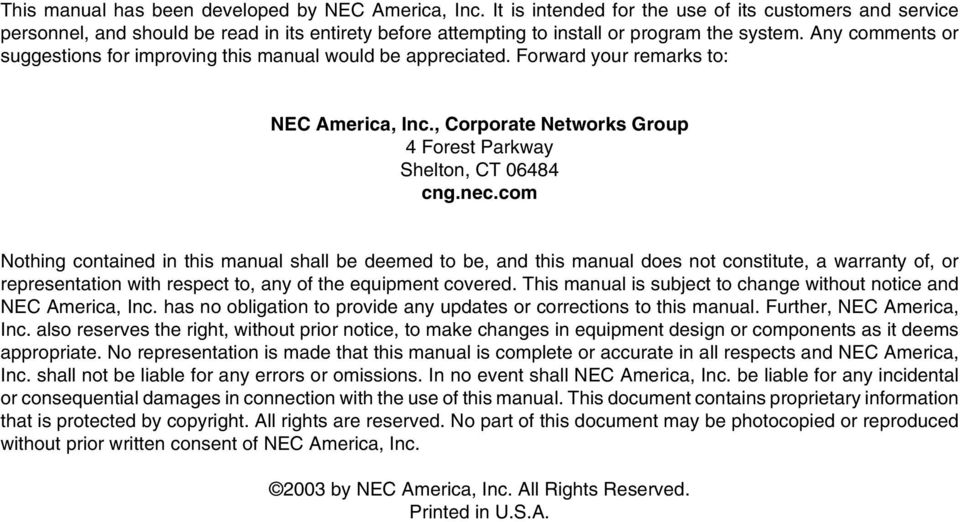 Any comments or suggestions for improving this manual would be appreciated. Forward your remarks to: NEC America, Inc., Corporate Networks Group 4 Forest Parkway Shelton, CT 06484 cng.nec.