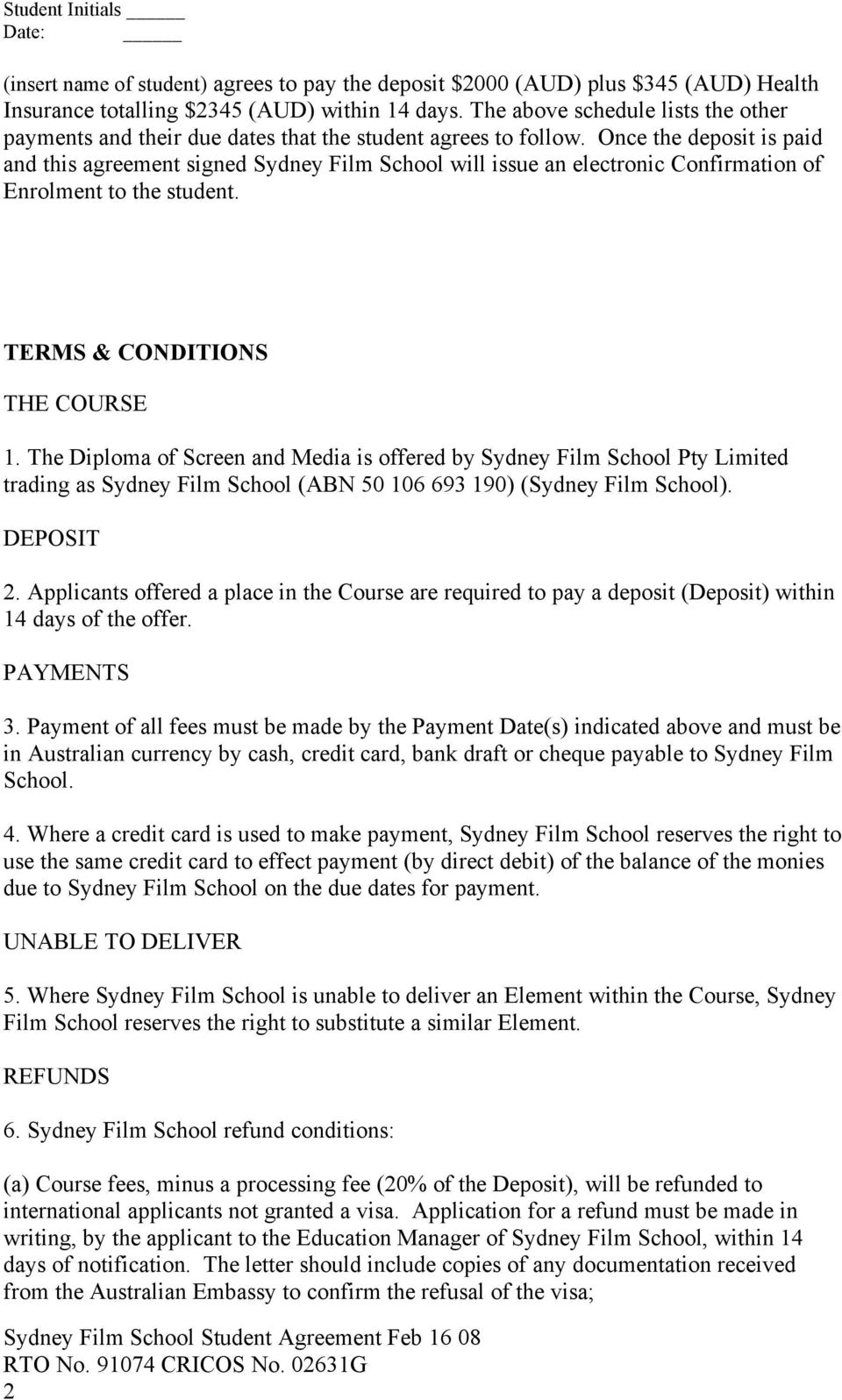 Once the deposit is paid and this agreement signed Sydney Film School will issue an electronic Confirmation of Enrolment to the student. TERMS & CONDITIONS THE COURSE 1.