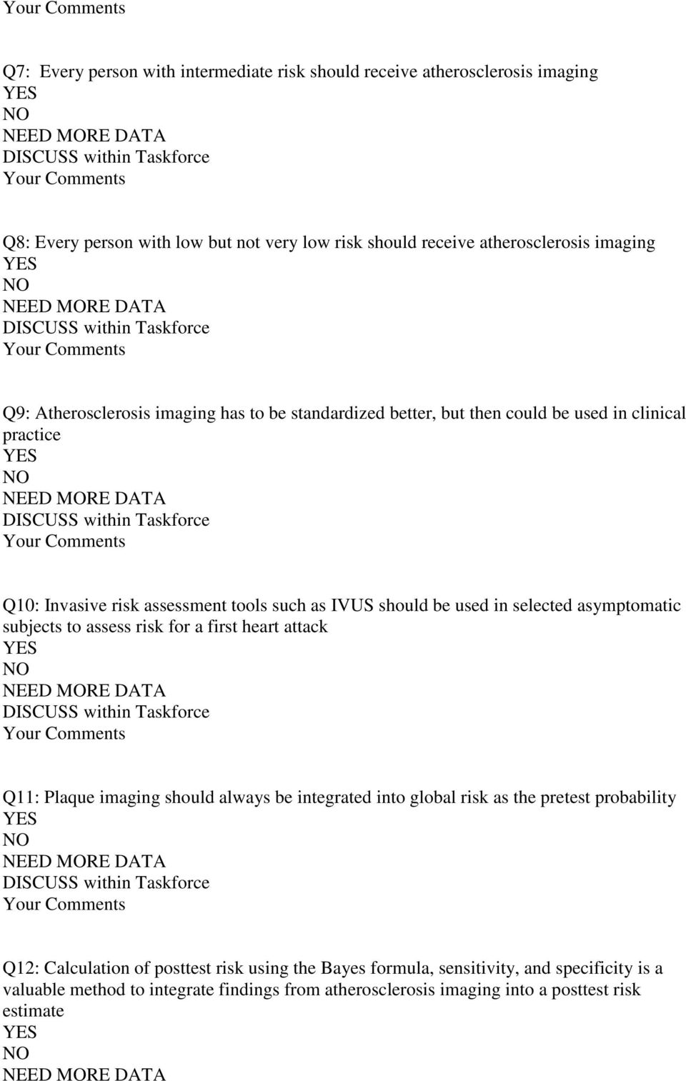 selected asymptomatic subjects to assess risk for a first heart attack Q11: Plaque imaging should always be integrated into global risk as the pretest probability Q12: