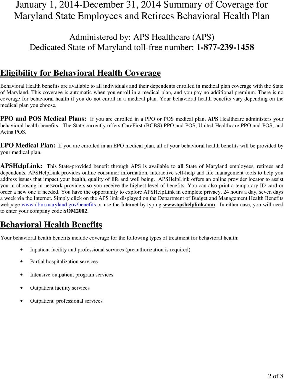 Maryland. This coverage is automatic when you enroll in a medical plan, and you pay no additional premium. There is no coverage for behavioral health if you do not enroll in a medical plan.