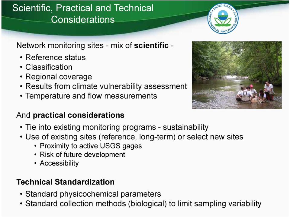 monitoring programs - sustainability Use of existing sites (reference, long-term) or select new sites Proximity to active USGS gages Risk of