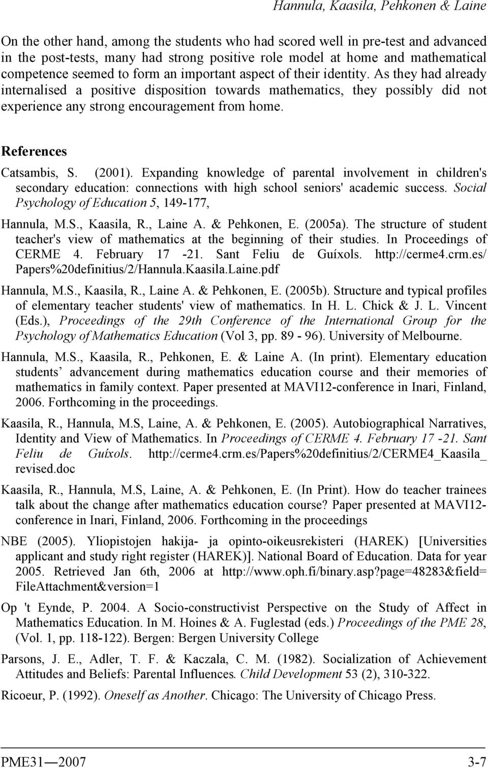 References Catsambis, S. (2001). Expanding knowledge of parental involvement in children's secondary education: connections with high school seniors' academic success.