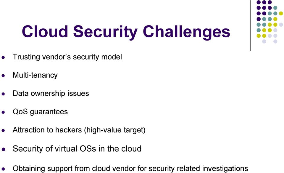 hackers (high-value target) Security of virtual OSs in the cloud