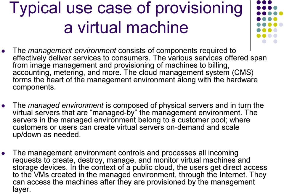 The cloud management system (CMS) forms the heart of the management environment along with the hardware components.