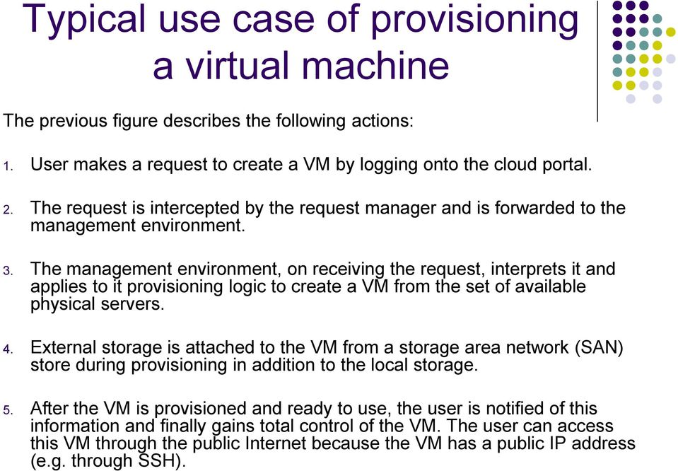 The management environment, on receiving the request, interprets it and applies to it provisioning logic to create a VM from the set of available physical servers. 4.