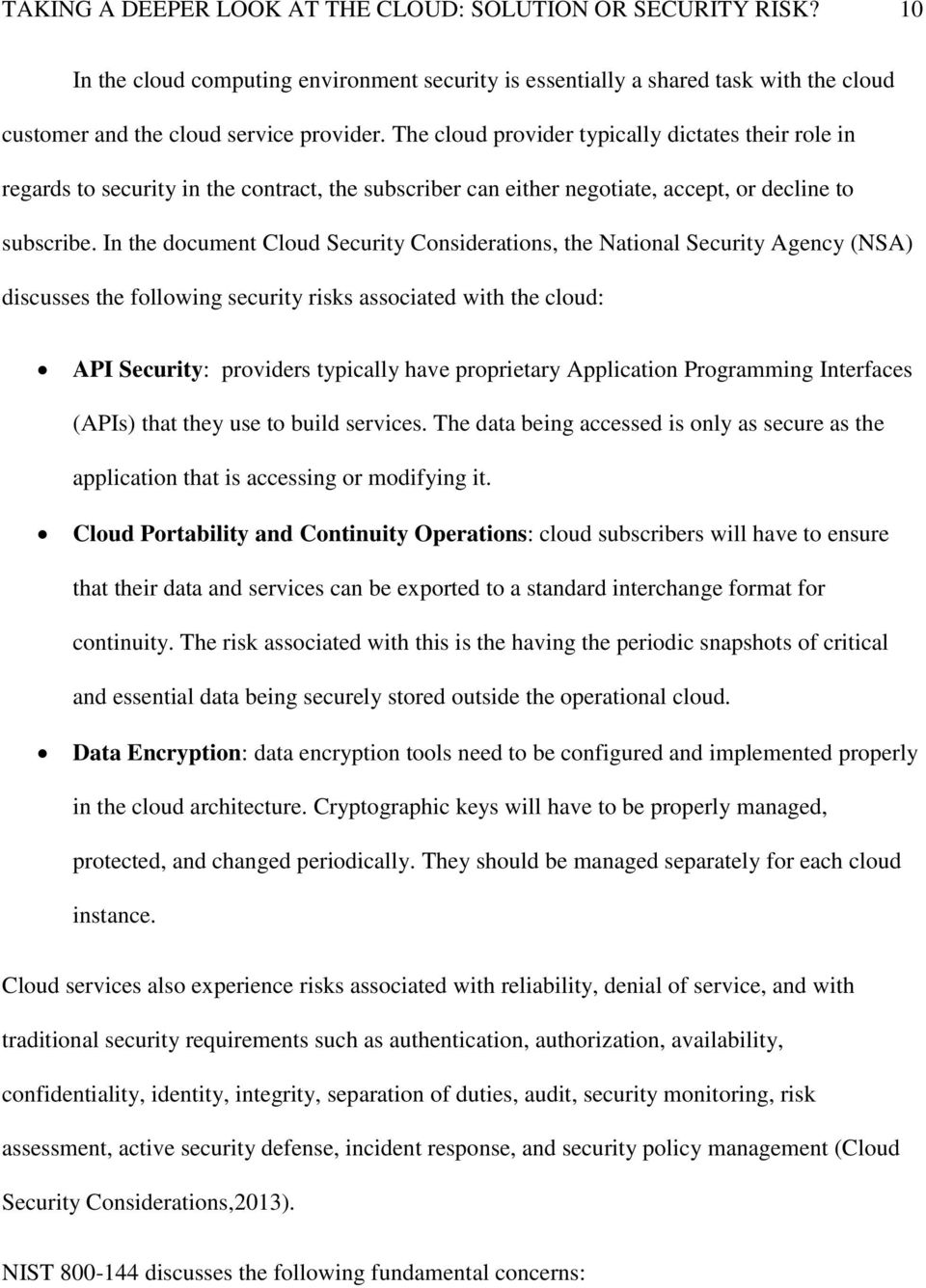 In the document Cloud Security Considerations, the National Security Agency (NSA) discusses the following security risks associated with the cloud: API Security: providers typically have proprietary