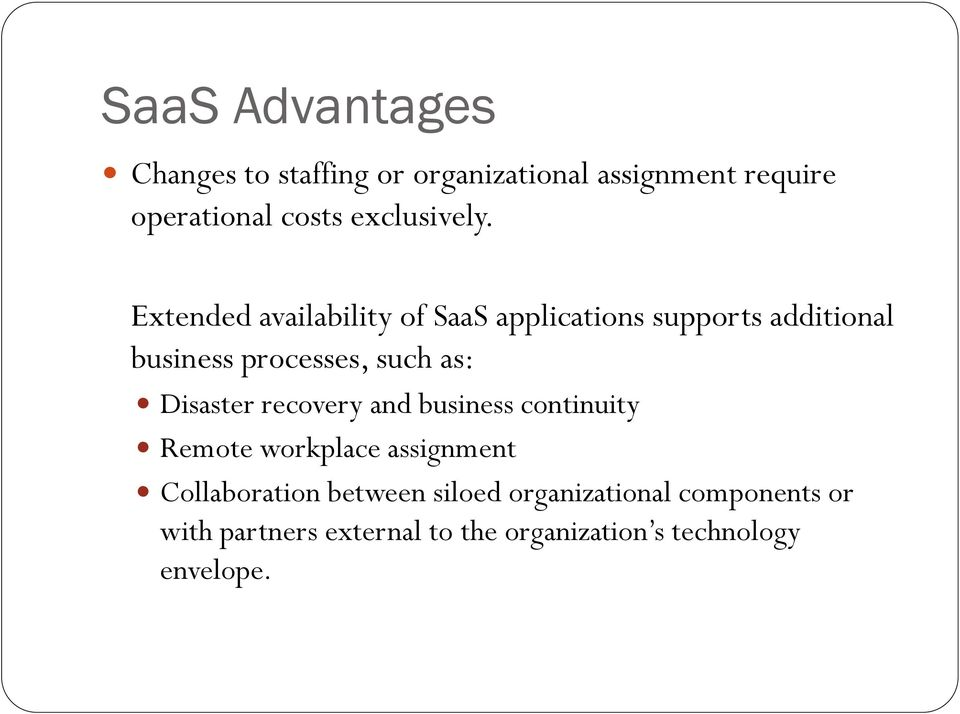 Extended availability of SaaS applications supports additional business processes, such as: