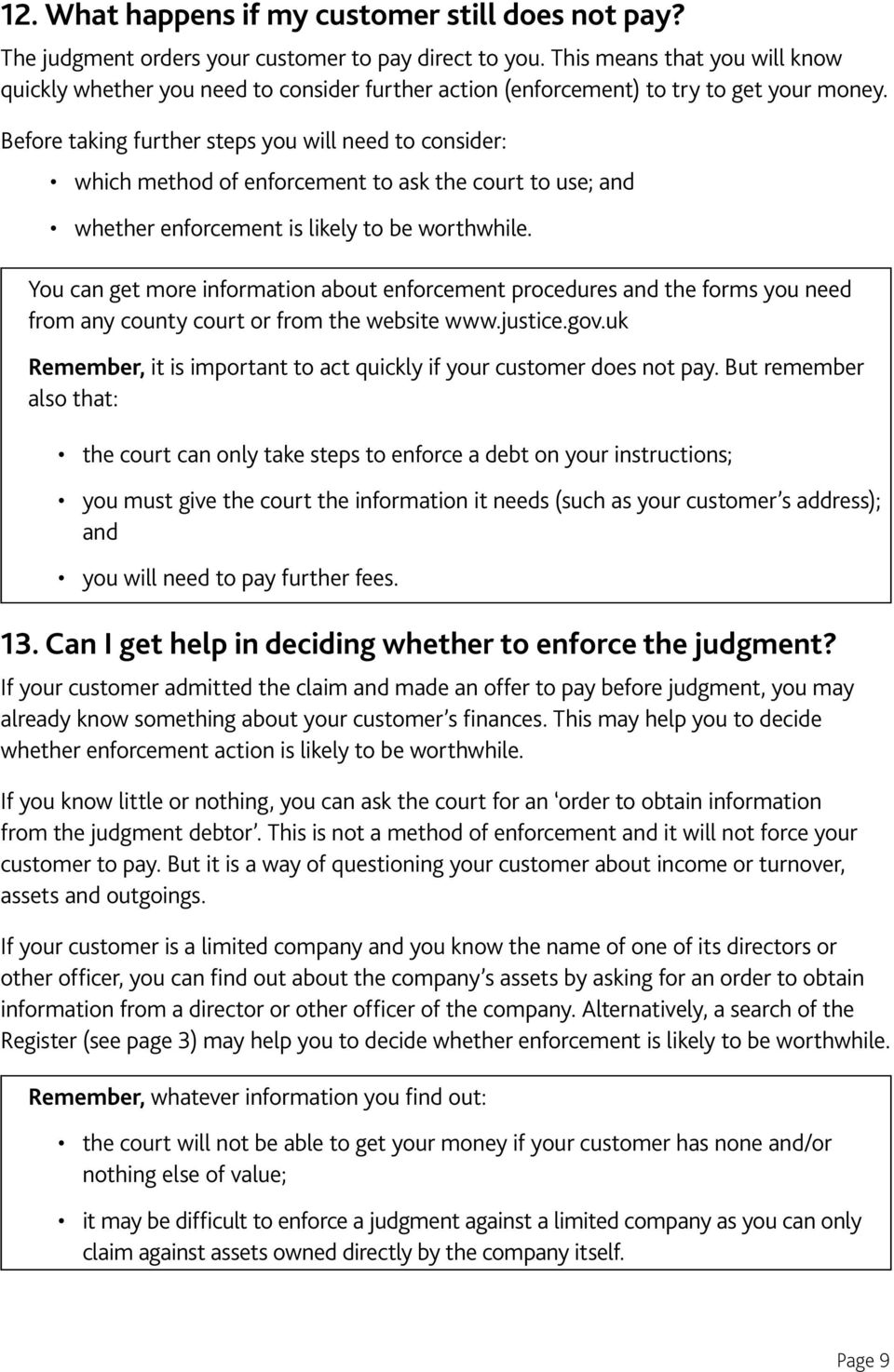 Before taking further steps you will need to consider: which method of enforcement to ask the court to use; and whether enforcement is likely to be worthwhile.