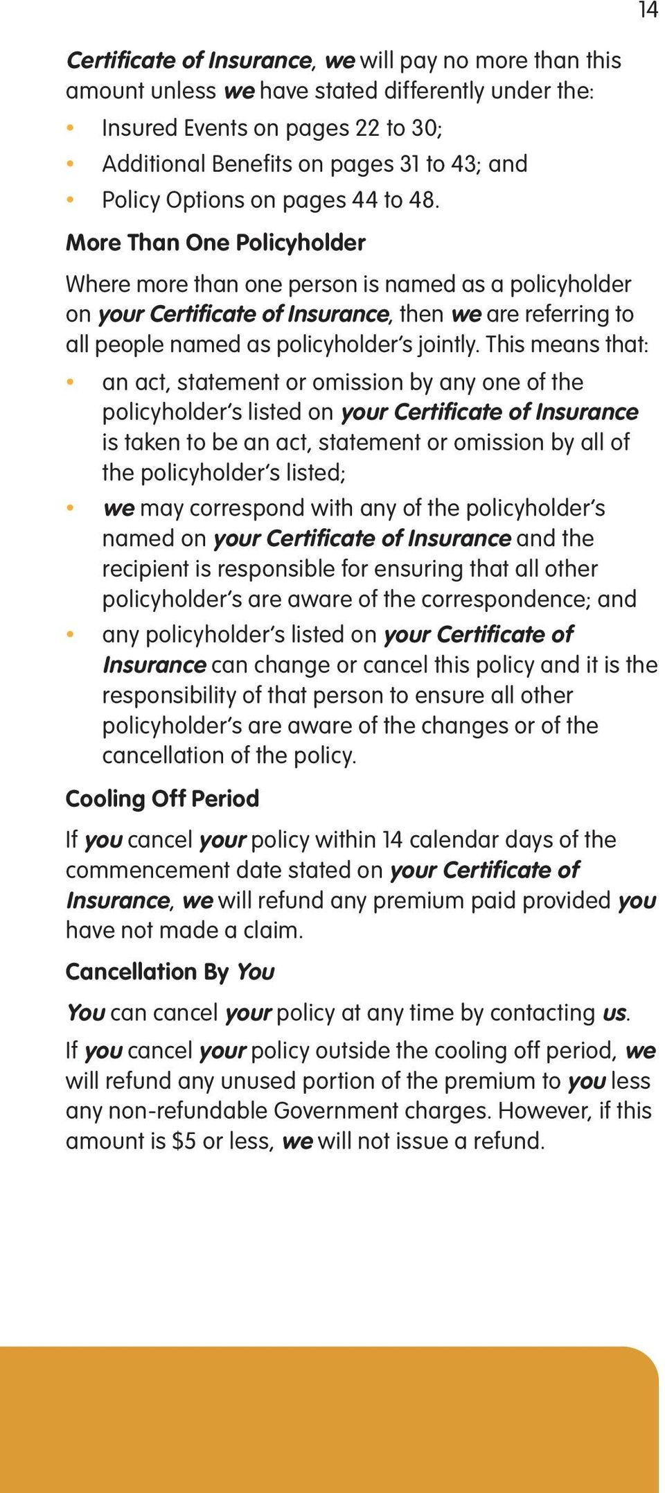 14 More Than One Policyholder Where more than one person is named as a policyholder on your Certificate of Insurance, then we are referring to all people named as policyholder s jointly.