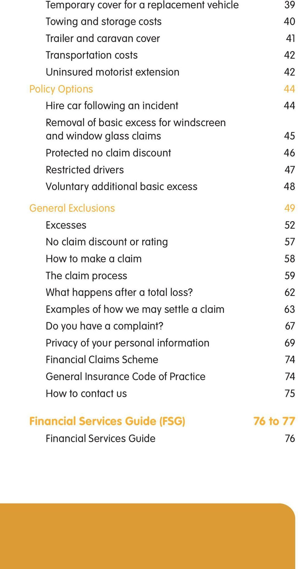 Exclusions 49 Excesses 52 No claim discount or rating 57 How to make a claim 58 The claim process 59 What happens after a total loss?