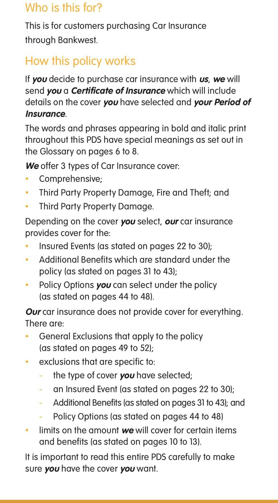 Insurance. The words and phrases appearing in bold and italic print throughout this PDS have special meanings as set out in the Glossary on pages 6 to 8.