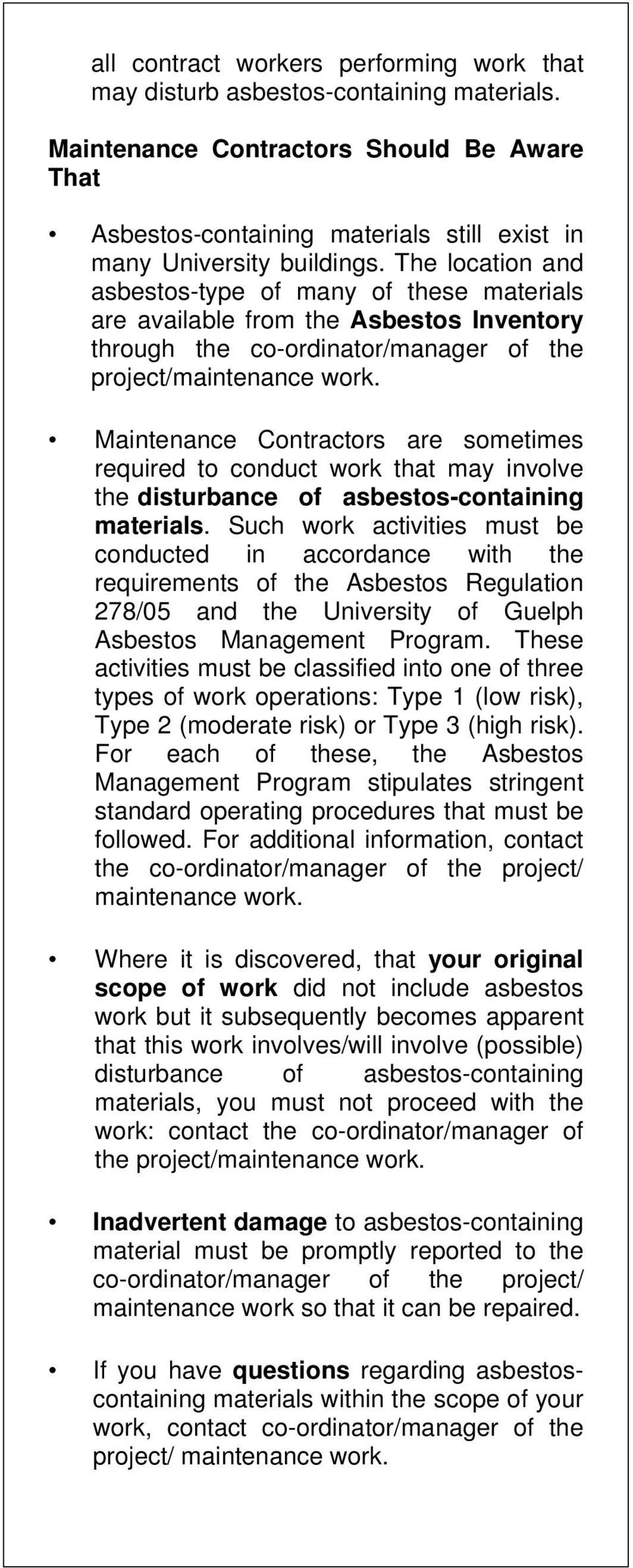 The location and asbestos-type of many of these materials are available from the Asbestos Inventory through the co-ordinator/manager of the project/maintenance work.