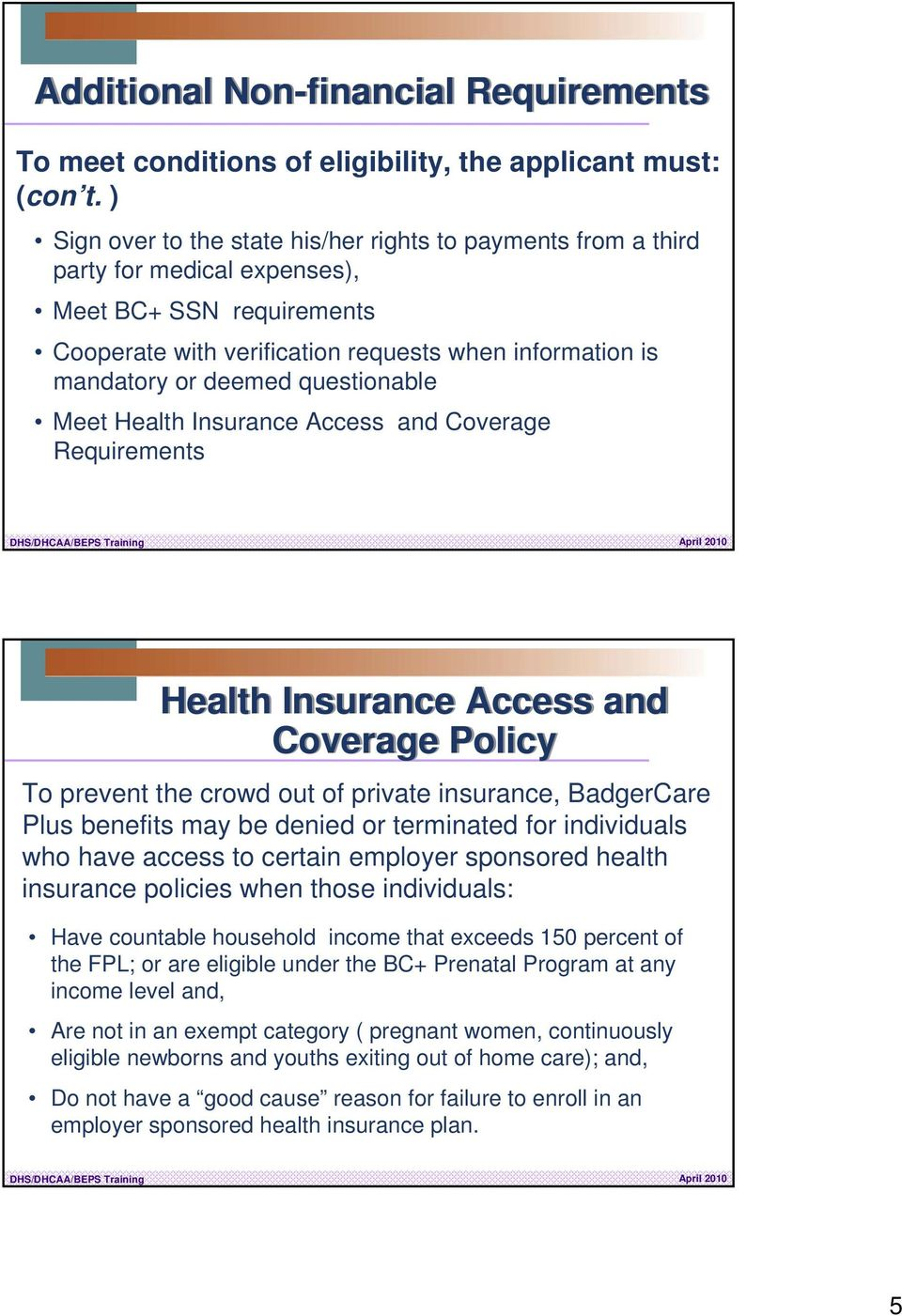 questionable Meet Health Insurance Access and Coverage Requirements Health Insurance Access and Coverage Policy To prevent the crowd out of private insurance, BadgerCare Plus benefits may be denied