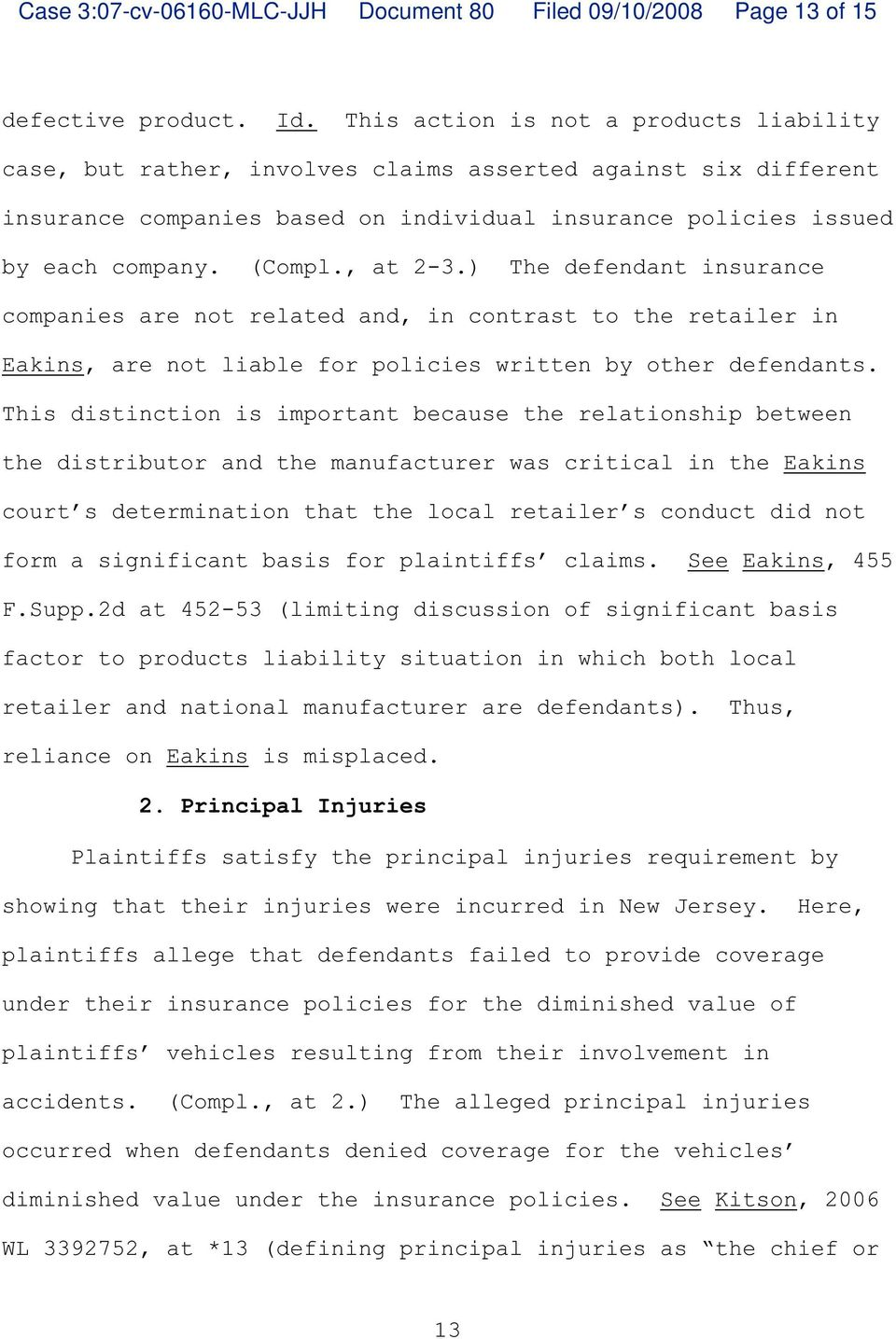 , at 2-3.) The defendant insurance companies are not related and, in contrast to the retailer in Eakins, are not liable for policies written by other defendants.
