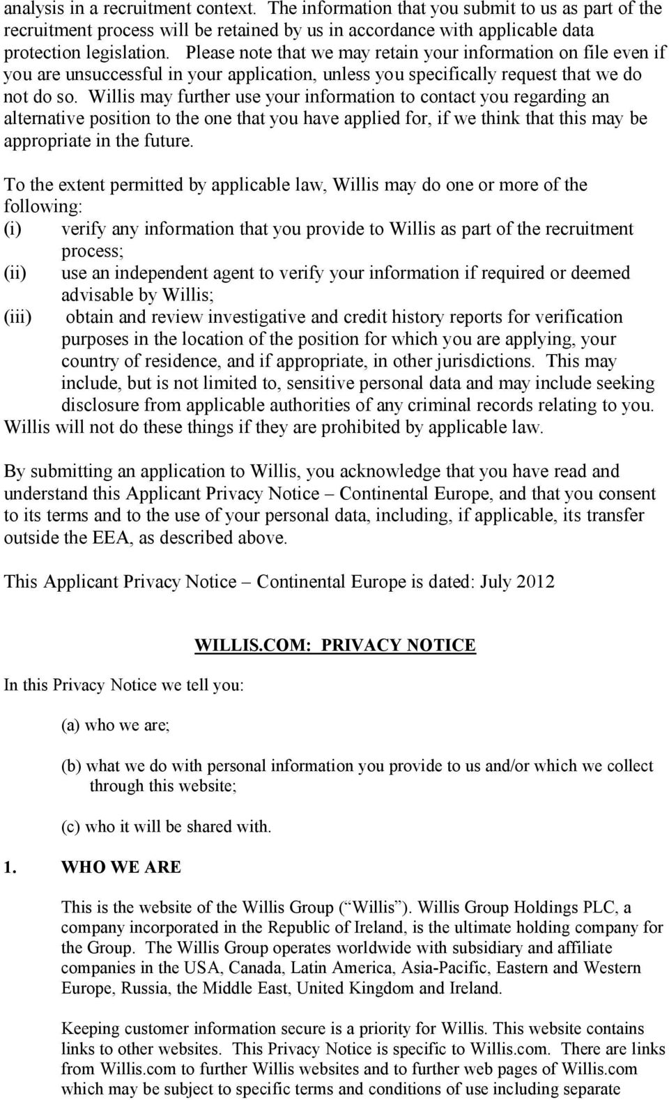 Willis may further use your information to contact you regarding an alternative position to the one that you have applied for, if we think that this may be appropriate in the future.