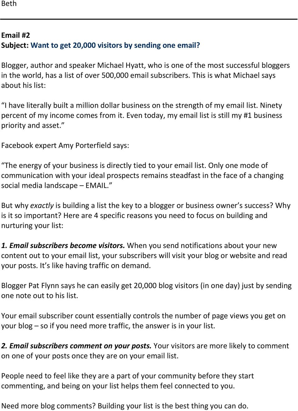 This is what Michael says about his list: I have literally built a million dollar business on the strength of my email list. Ninety percent of my income comes from it.