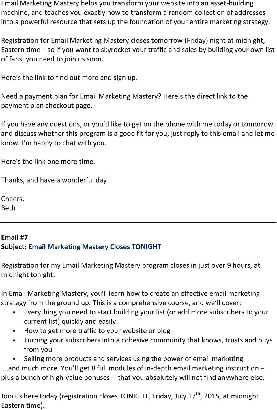 Registration for Email Marketing Mastery closes tomorrow (Friday) night at midnight, Eastern time so if you want to skyrocket your traffic and sales by building your own list of fans, you need to