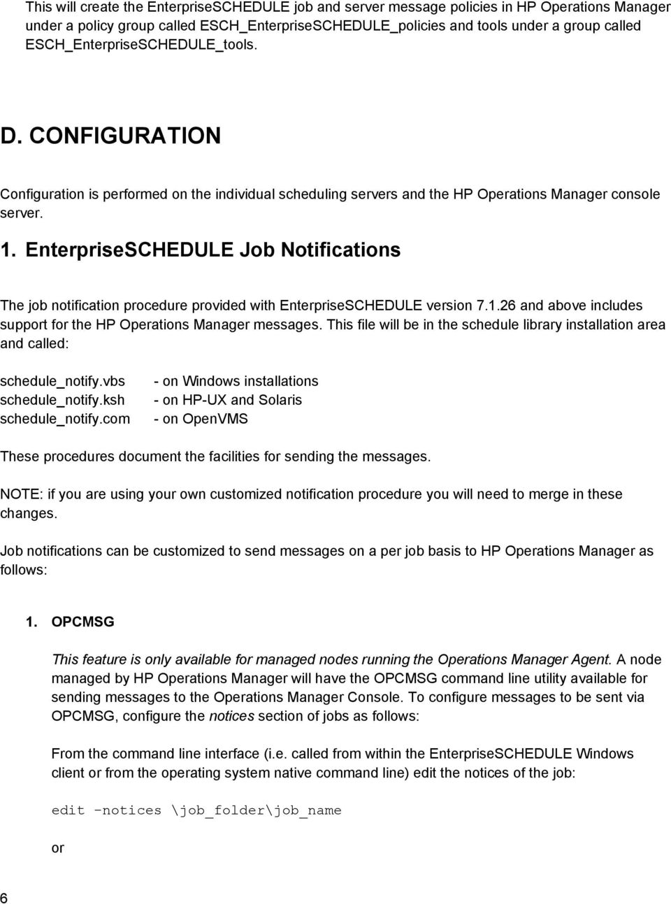 EnterpriseSCHEDULE Job Notifications The job notification procedure provided with EnterpriseSCHEDULE version 7.1.26 and above includes support for the HP Operations Manager messages.