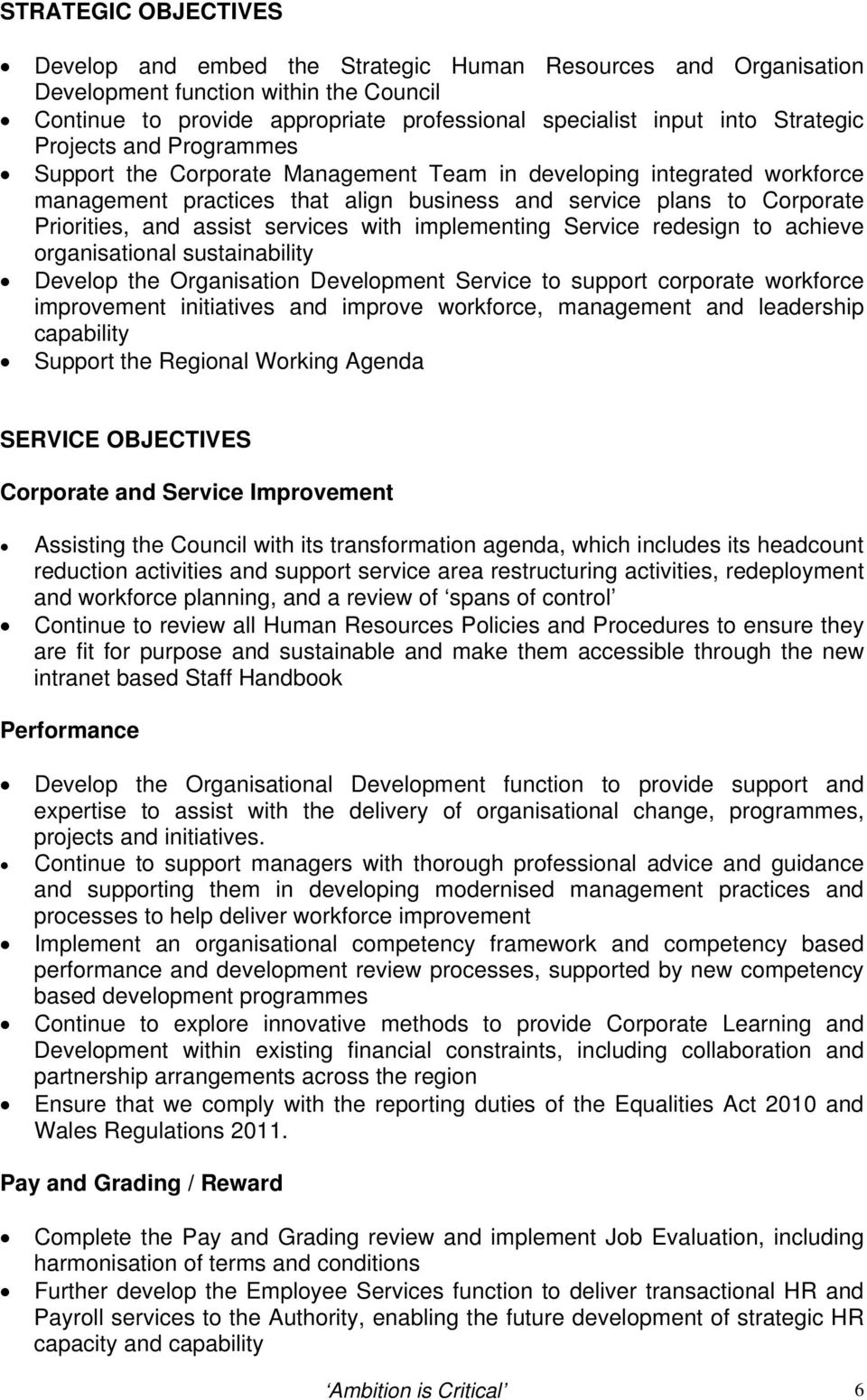 assist services with implementing Service redesign to achieve organisational sustainability Develop the Organisation Development Service to support corporate workforce improvement initiatives and