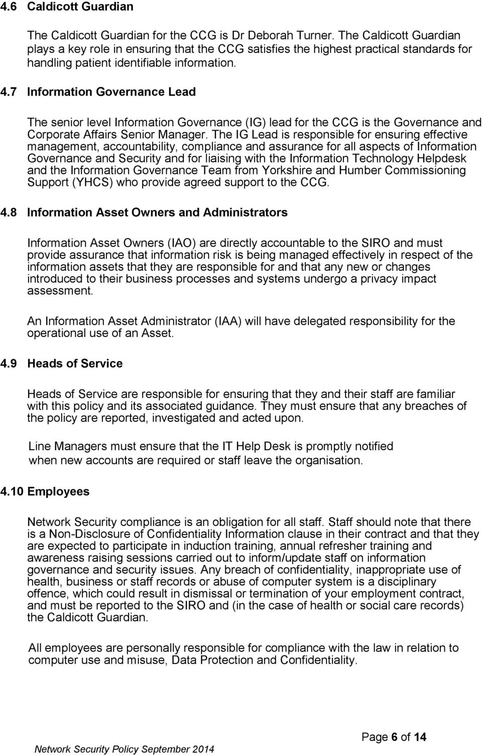 7 Information Governance Lead The senior level Information Governance (IG) lead for the CCG is the Governance and Corporate Affairs Senior Manager.