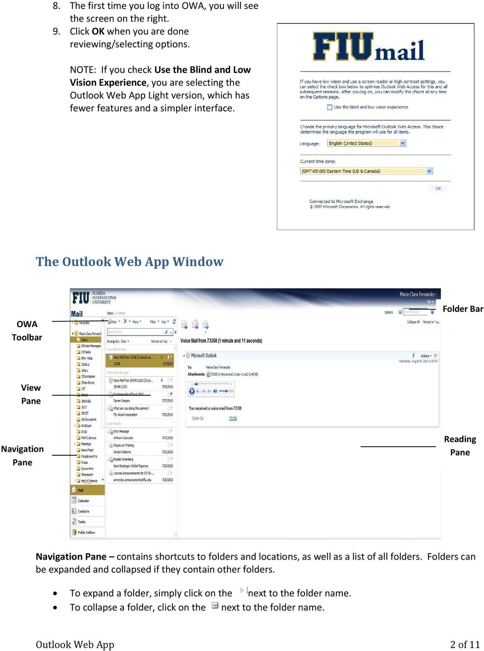 The Outlook Web App Window OWA Toolbar Folder Bar View Pane Navigation Pane Reading Pane Navigation Pane contains shortcuts to folders and locations, as well as a list of all