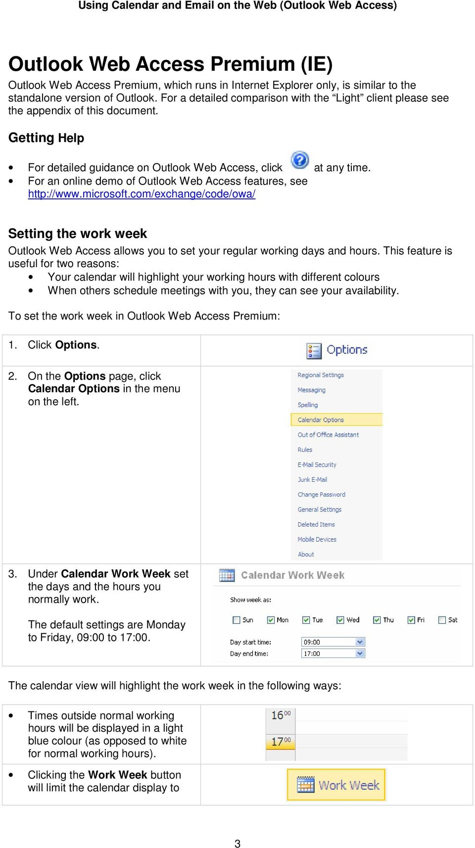 For an online demo of Outlook Web Access features, see http://www.microsoft.com/exchange/code/owa/ Setting the work week Outlook Web Access allows you to set your regular working days and hours.