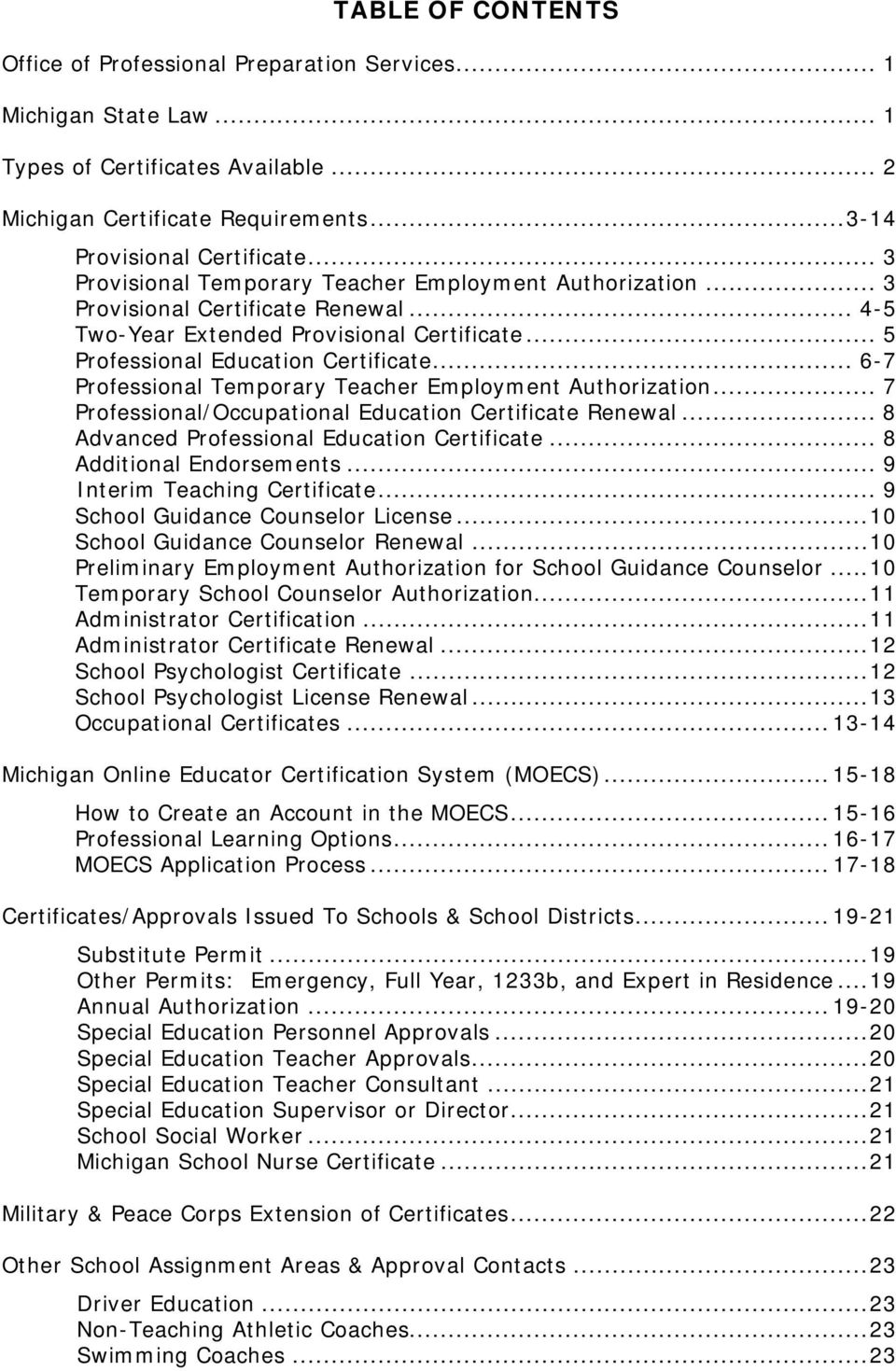 .. 6-7 Professional Temporary Teacher Employment Authorization... 7 Professional/Occupational Education Certificate Renewal... 8 Advanced Professional Education Certificate... 8 Additional Endorsements.