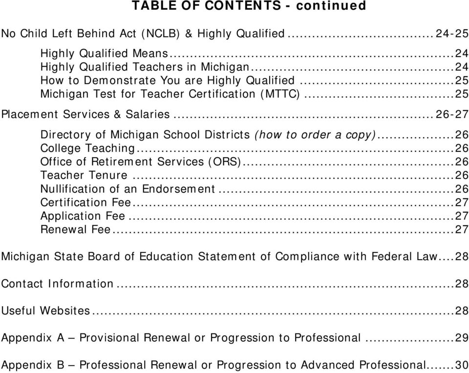 .. 26-27 Directory of Michigan School Districts (how to order a copy)... 26 College Teaching... 26 Office of Retirement Services (ORS)... 26 Teacher Tenure... 26 Nullification of an Endorsement.