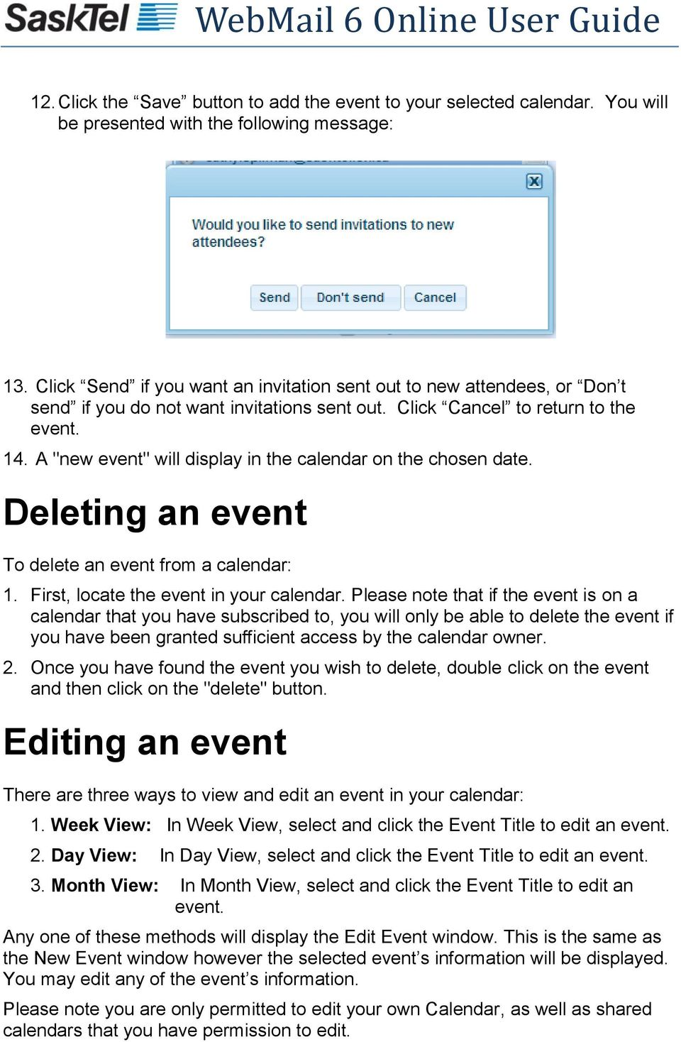 "A ""new event"" will display in the calendar on the chosen date. Deleting an event To delete an event from a calendar: 1. First, locate the event in your calendar."