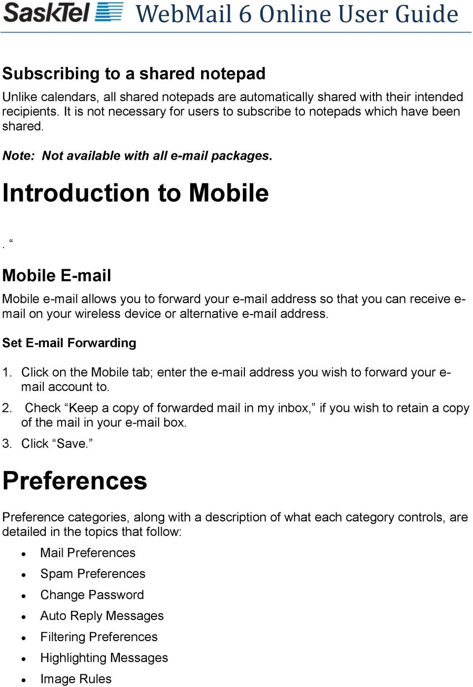 Mobile E-mail Mobile e-mail allows you to forward your e-mail address so that you can receive e- mail on your wireless device or alternative e-mail address. Set E-mail Forwarding 1.