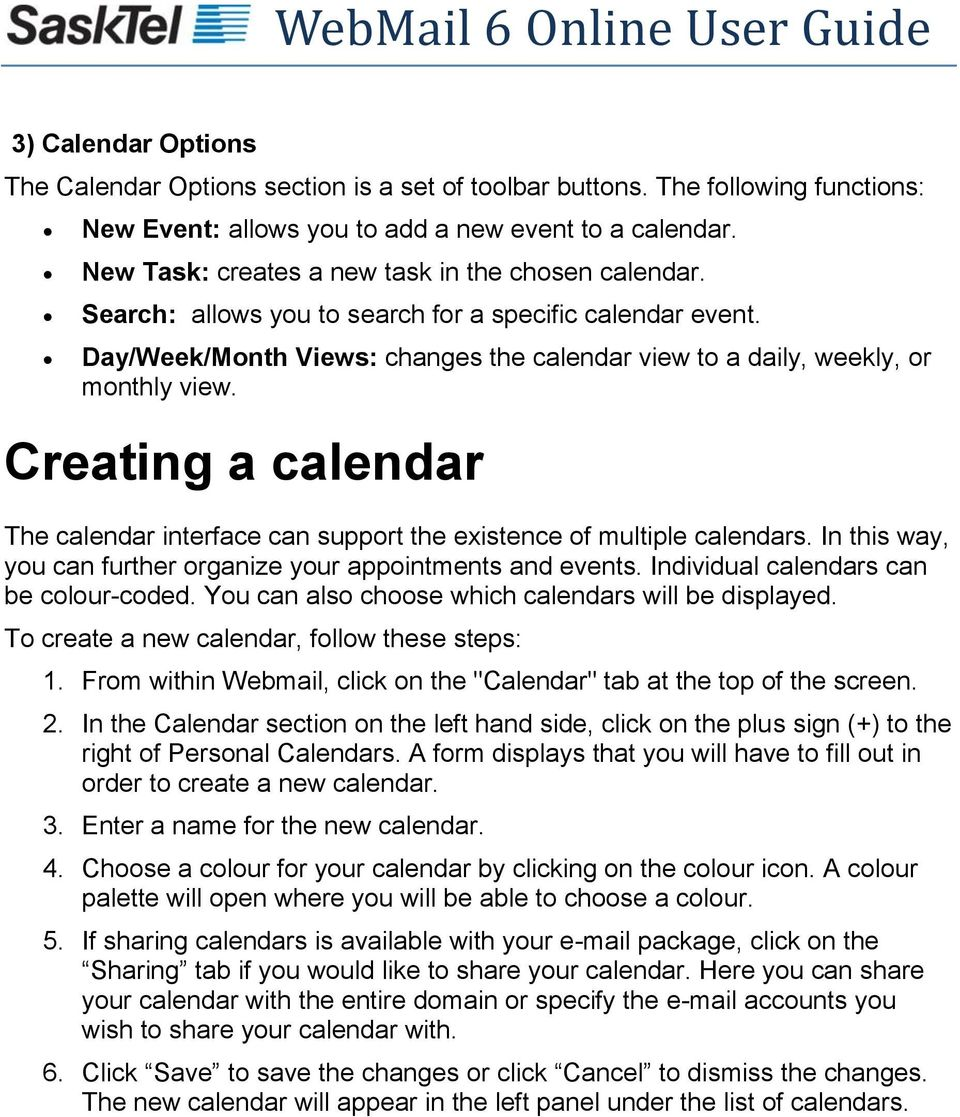 Creating a calendar The calendar interface can support the existence of multiple calendars. In this way, you can further organize your appointments and events.