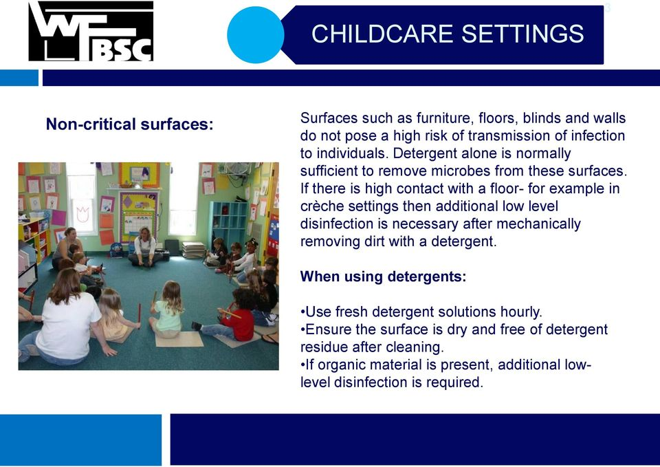 If there is high contact with a floor- for example in crèche settings then additional low level disinfection is necessary after mechanically removing