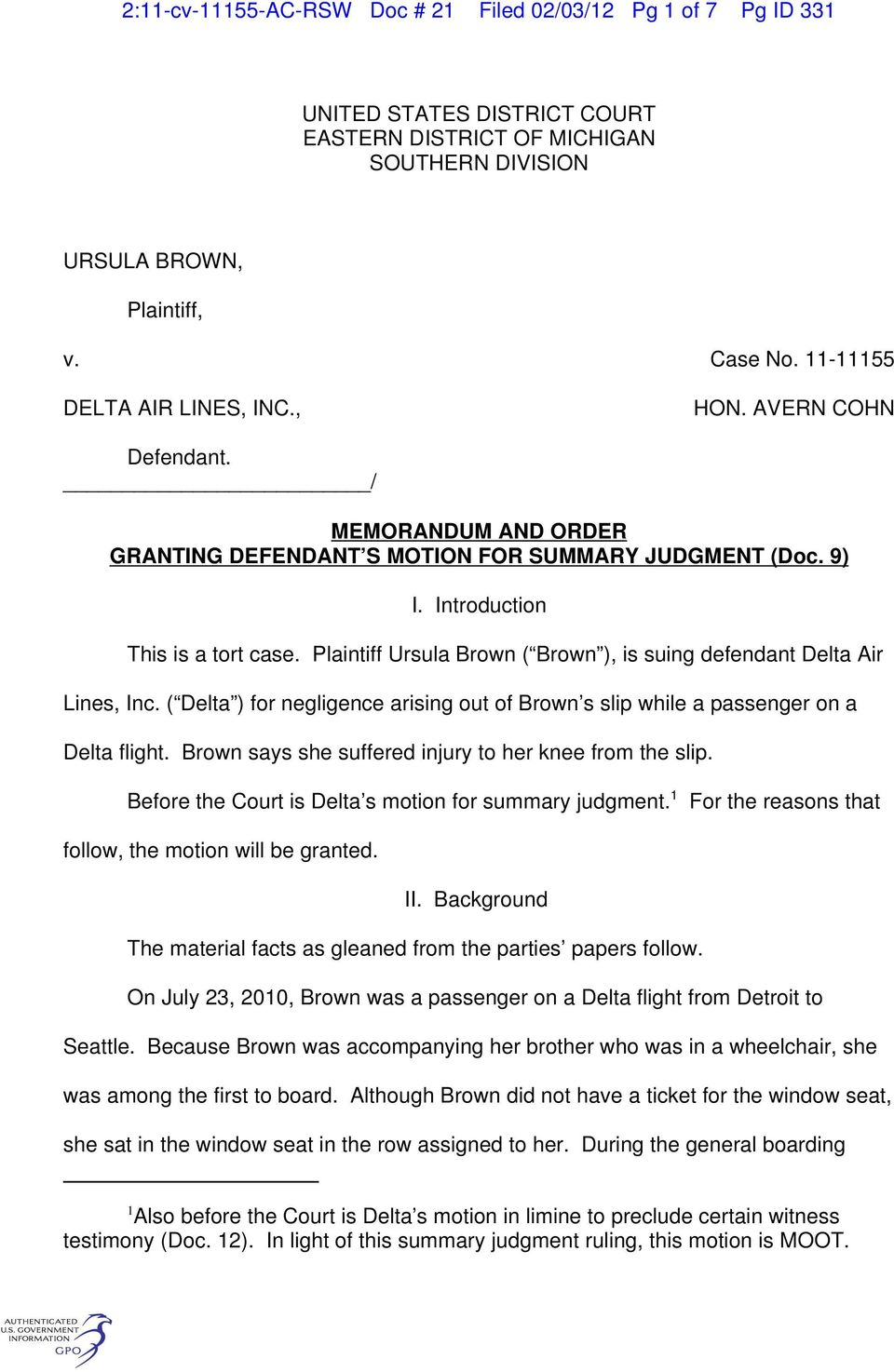 Plaintiff Ursula Brown ( Brown ), is suing defendant Delta Air Lines, Inc. ( Delta ) for negligence arising out of Brown s slip while a passenger on a Delta flight.