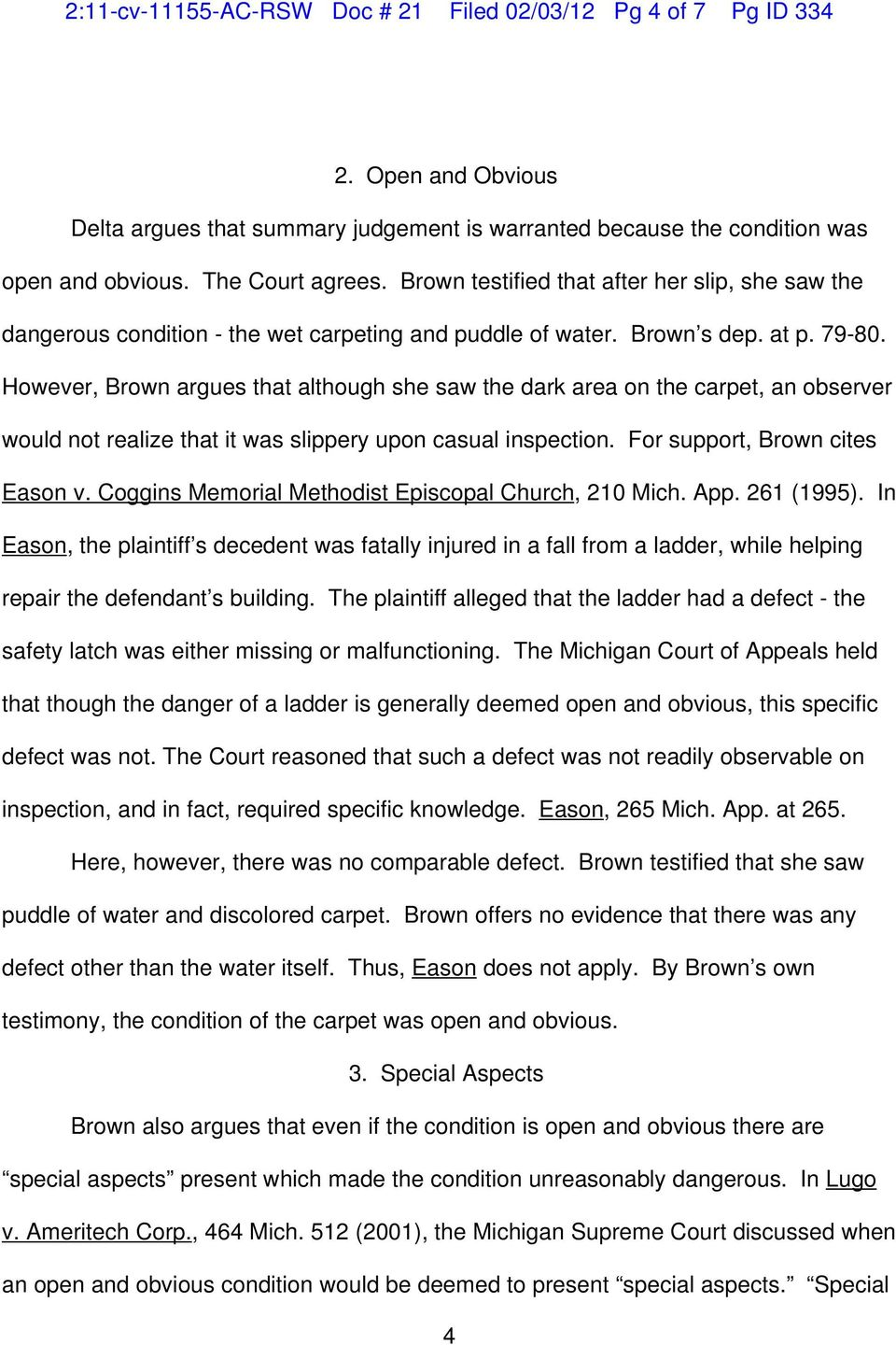 However, Brown argues that although she saw the dark area on the carpet, an observer would not realize that it was slippery upon casual inspection. For support, Brown cites Eason v.