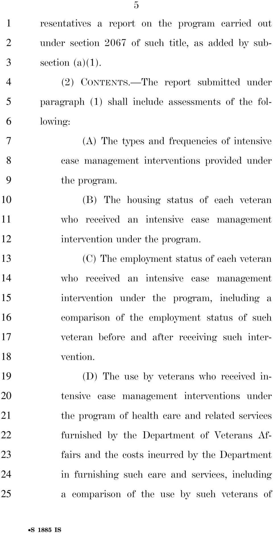 (B) The housing status of each veteran who received an intensive case management intervention under the program.
