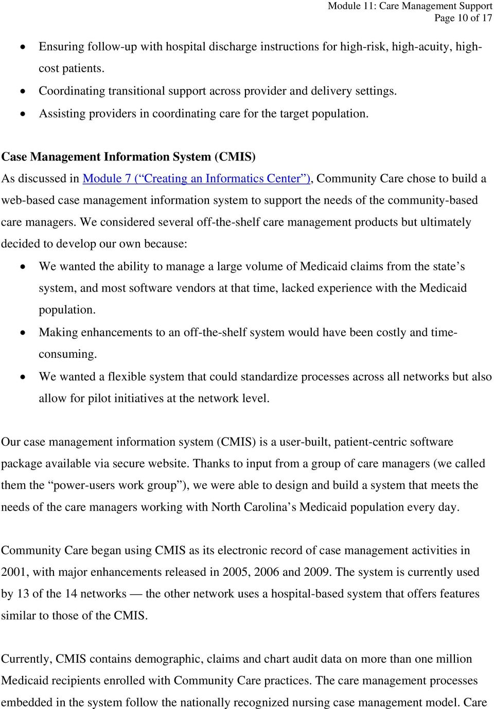 Case Management Information System (CMIS) As discussed in Module 7 ( Creating an Informatics Center ), Community Care chose to build a web-based case management information system to support the