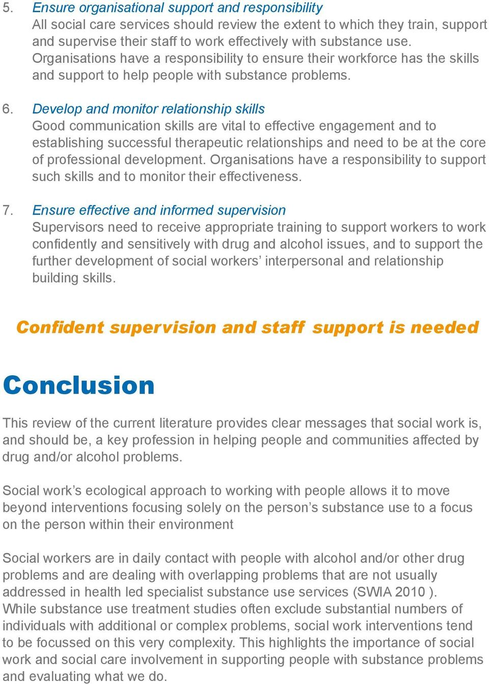 Develop and monitor relationship skills Good communication skills are vital to effective engagement and to establishing successful therapeutic relationships and need to be at the core of professional