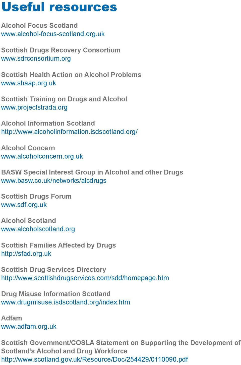 co.uk/networks/alcdrugs Scottish Drugs Forum www.sdf.org.uk Alcohol Scotland www.alcoholscotland.org Scottish Families Affected by Drugs http://sfad.org.uk Scottish Drug Services Directory http://www.