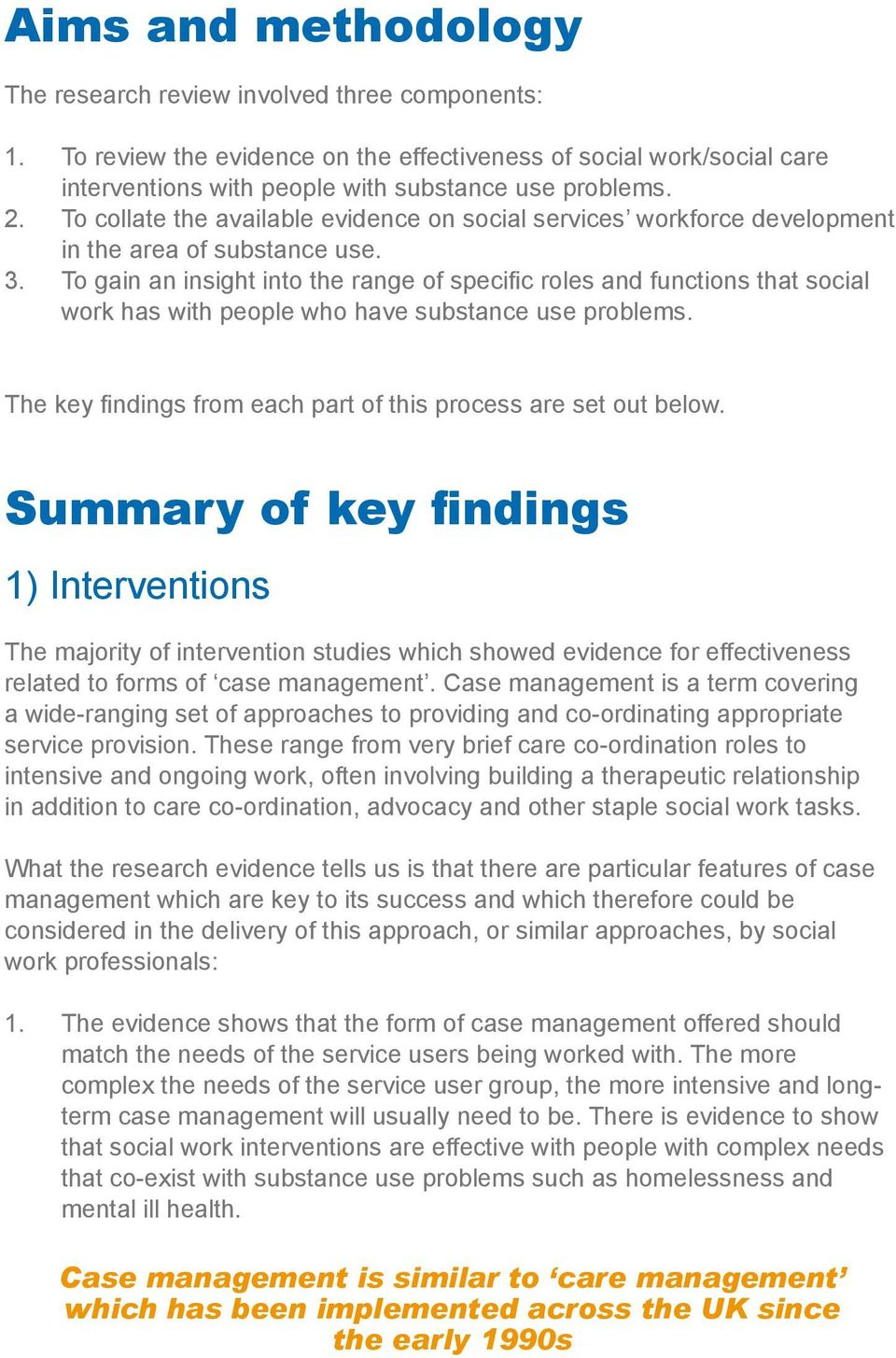 To gain an insight into the range of specific roles and functions that social work has with people who have substance use problems. The key findings from each part of this process are set out below.