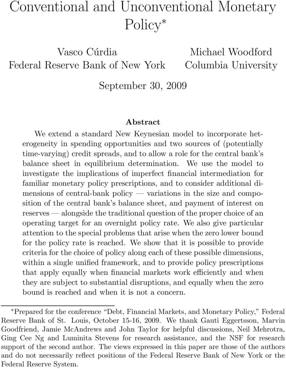 We use the model to investigate the implications of imperfect financial intermediation for familiar monetary policy prescriptions, and to consider additional dimensions of central-bank policy