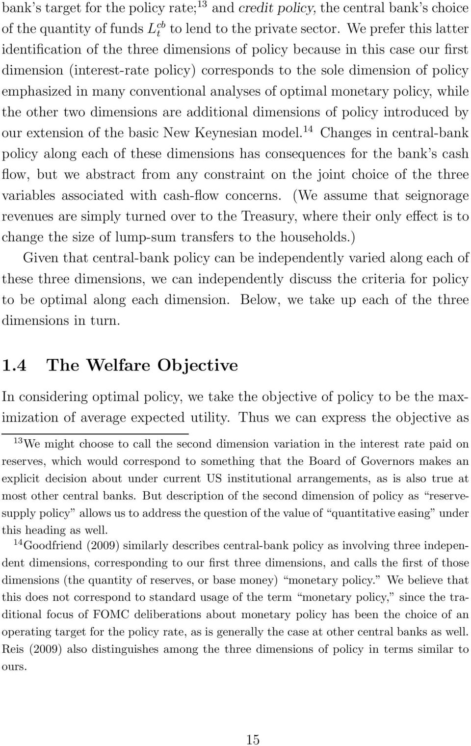 conventional analyses of optimal monetary policy, while the other two dimensions are additional dimensions of policy introduced by our extension of the basic New Keynesian model.