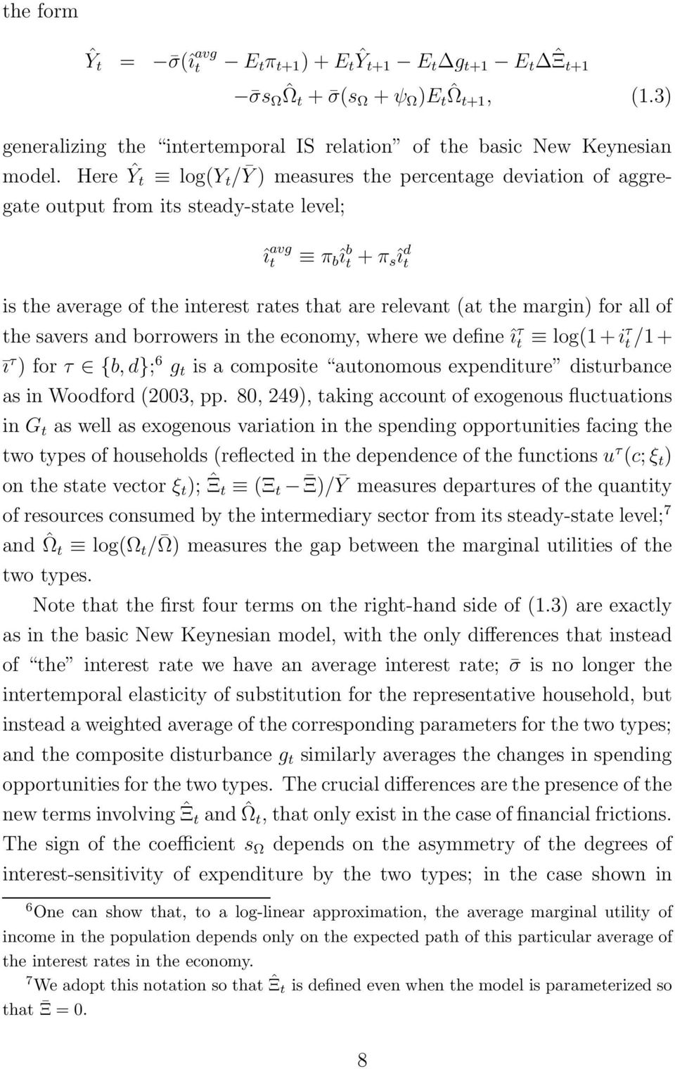 margin) for all of the savers and borrowers in the economy, where we define î τ t log(1 + i τ t /1+ ī τ )forτ {b, d}; 6 g t is a composite autonomous expenditure disturbance as in Woodford (23, pp.