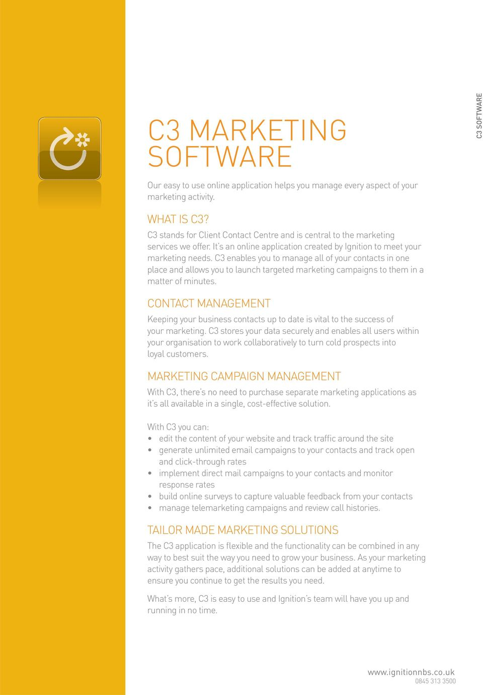 C3 enables you to manage all of your contacts in one place and allows you to launch targeted marketing campaigns to them in a matter of minutes.