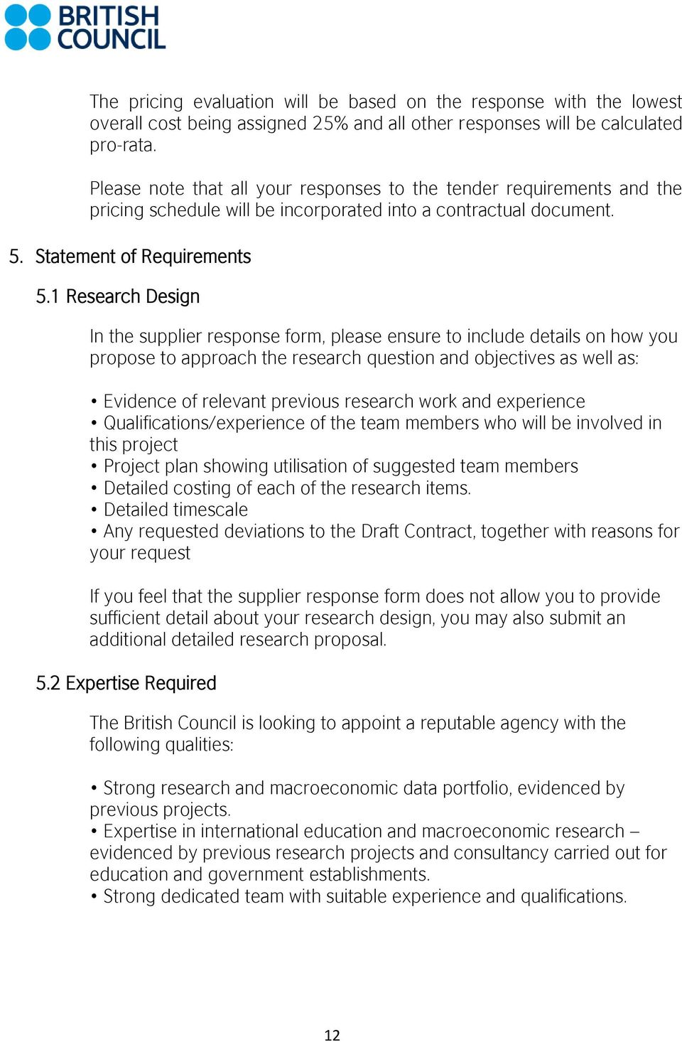 1 Research Design In the supplier response form, please ensure to include details on how you propose to approach the research question and objectives as well as: Evidence of relevant previous