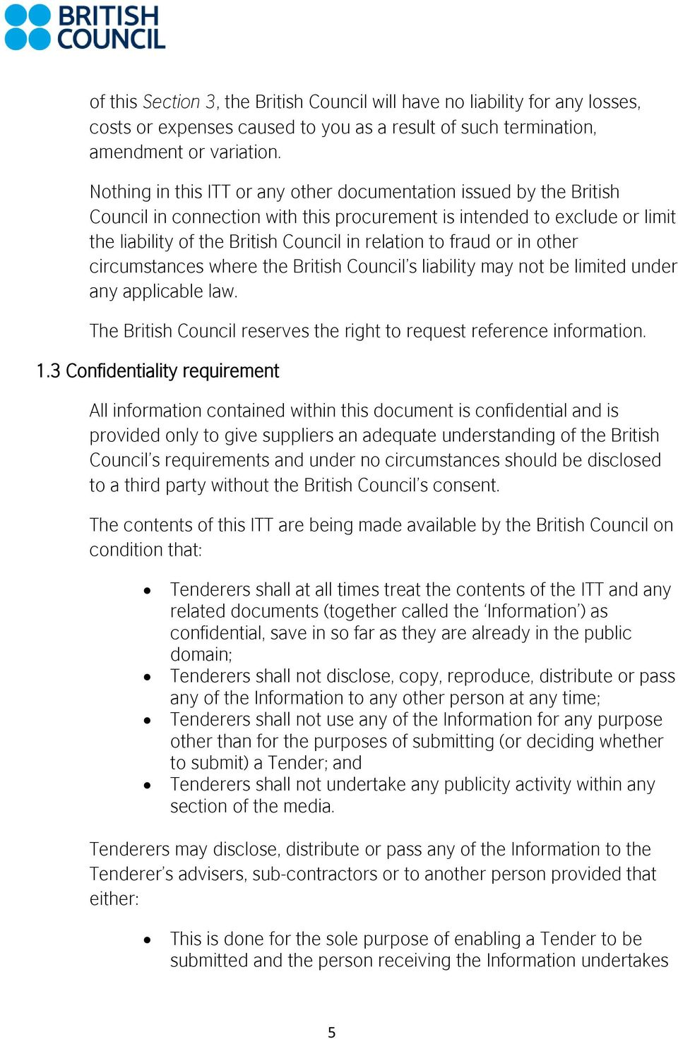 fraud or in other circumstances where the British Council s liability may not be limited under any applicable law. The British Council reserves the right to request reference information. 1.